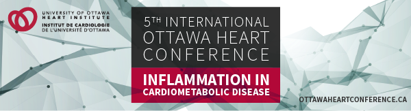 5th International Ottawa Heart Conference: Inflammation in Cardiometabolic Disease